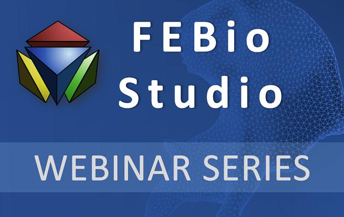 FEBio Studio Webinar Series